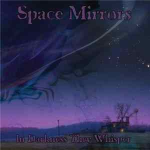 Download Space Mirrors - In Darkness They Whisper Flac