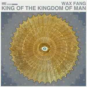 Download Wax Fang - King Of The Kingdom Of Man Flac