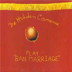 "Download The Hidden Cameras - Play ""Ban Marriage"" Flac"